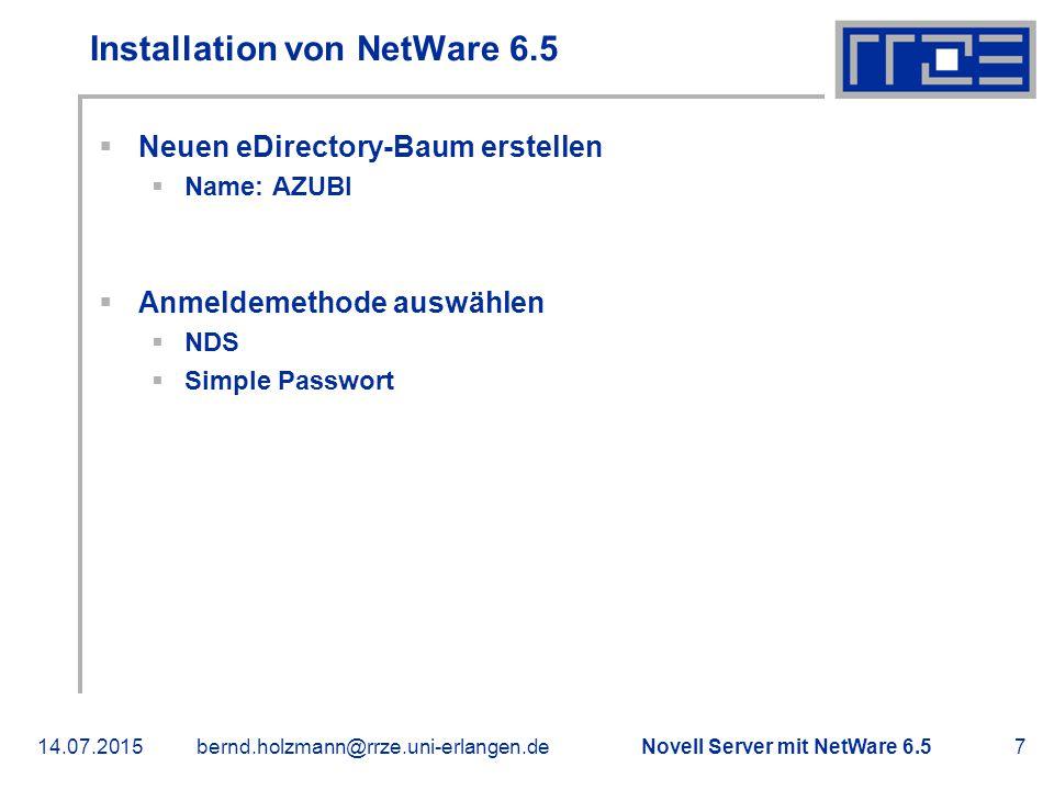 Novell Server mit NetWare 6.514.07.2015bernd.holzmann@rrze.uni-erlangen.de7 Installation von NetWare 6.5  Neuen eDirectory-Baum erstellen  Name: AZU