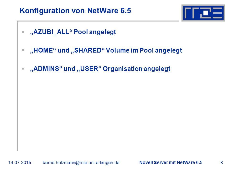 """Novell Server mit NetWare 6.514.07.2015bernd.holzmann@rrze.uni-erlangen.de8 Konfiguration von NetWare 6.5  """"AZUBI_ALL"""" Pool angelegt  """"HOME"""" und """"SH"""