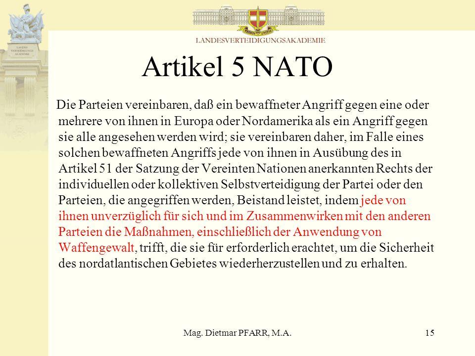 Mag. Dietmar PFARR, M.A.14 Artikel V WEU Sollte eine der Hohen Vertragschließenden Teile das Ziel eines bewaffneten Angriffs in Europa werden, so werd