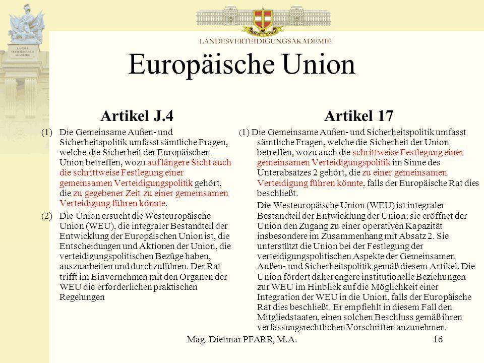 Mag. Dietmar PFARR, M.A.15 Artikel 5 NATO Die Parteien vereinbaren, daß ein bewaffneter Angriff gegen eine oder mehrere von ihnen in Europa oder Norda