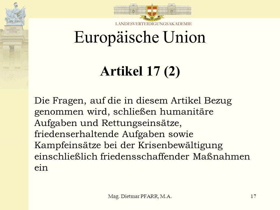 Mag. Dietmar PFARR, M.A.16 Europäische Union Artikel J.4 (1) Die Gemeinsame Außen- und Sicherheitspolitik umfasst sämtliche Fragen, welche die Sicherh