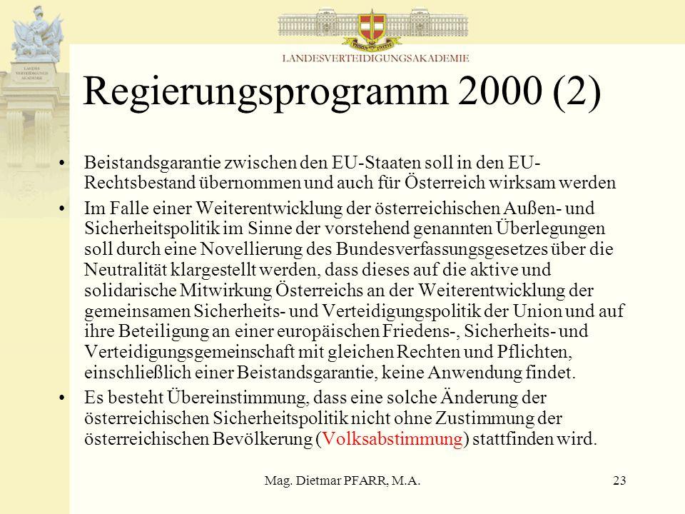 Mag. Dietmar PFARR, M.A.22 Regierungsprogramm 2000 (1) Keine Verfassungsmehrheit der BReg Vorbereitung der Umstellung auf ein Freiwilligenheer mit sta