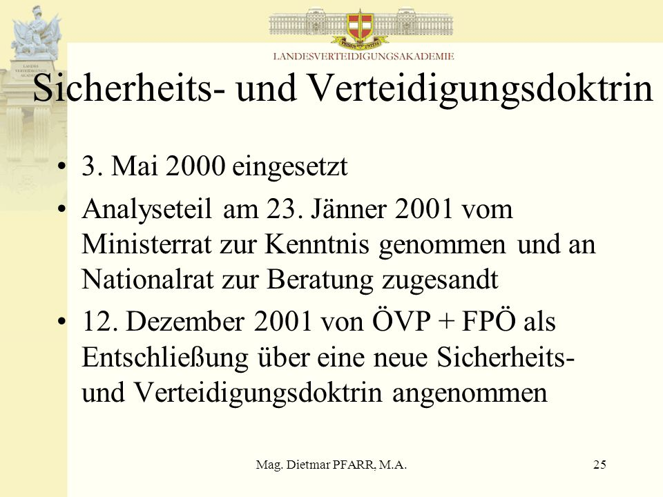 Mag. Dietmar PFARR, M.A.24 Experkom Wehrpflicht im B-VG verankert Anspruchsvollere Aufgaben, die von Wehrpflichtigen nur unzureichend wahrgenommen wer