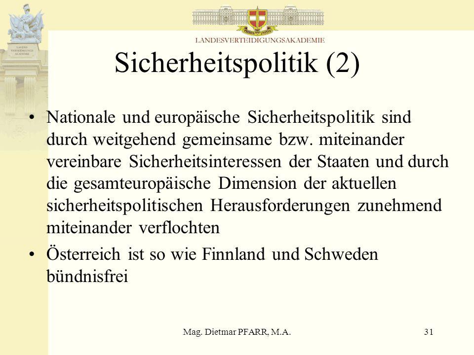 Mag. Dietmar PFARR, M.A.30 Sicherheitspolitik (1) Umfassende Sicherheits- und Verteidigungspolitik Unabhängigkeit nach außen Errichtung bzw. Ausgestal