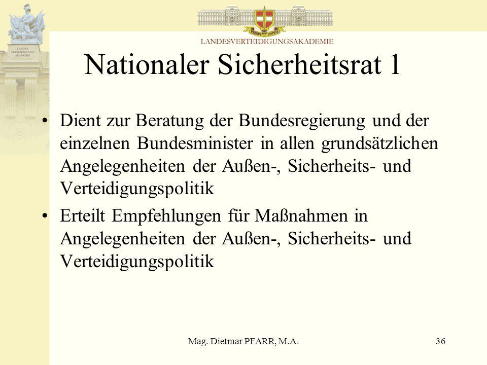 Mag. Dietmar PFARR, M.A.35 Nationaler Sicherheitsrat mit beratender Stimme je ein ein Beamter der Präsidentschaftskanzlei, ein Vertreter des Vorsitzen