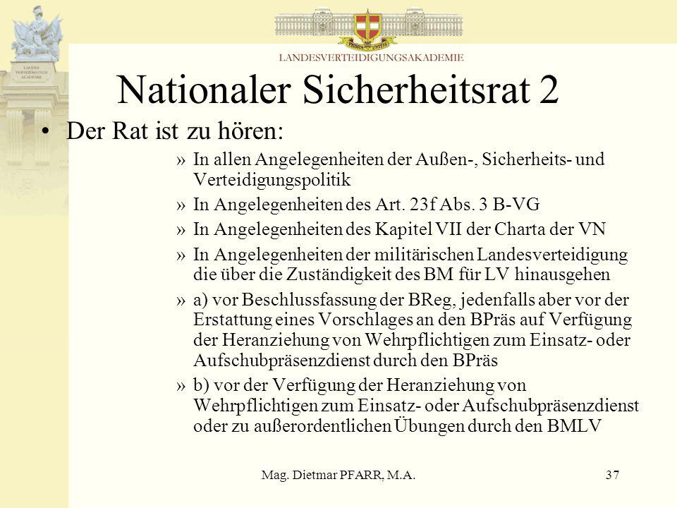 Mag. Dietmar PFARR, M.A.36 Nationaler Sicherheitsrat 1 Dient zur Beratung der Bundesregierung und der einzelnen Bundesminister in allen grundsätzliche