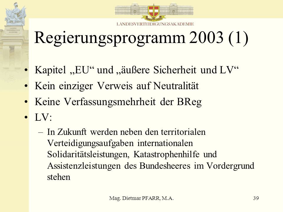 Mag. Dietmar PFARR, M.A.38 XXII Legislaturperiode 2002-2006 Regierungsprogramm Bundesheerreform ÖBH 2010