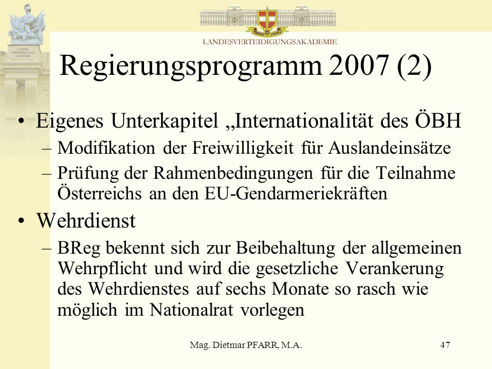 Mag. Dietmar PFARR, M.A.46 Regierungsprogramm 2007 (1) Österreich solidarischer Partner auf Grundlage seiner verfassungsrechtlich bestimmten immerwähr