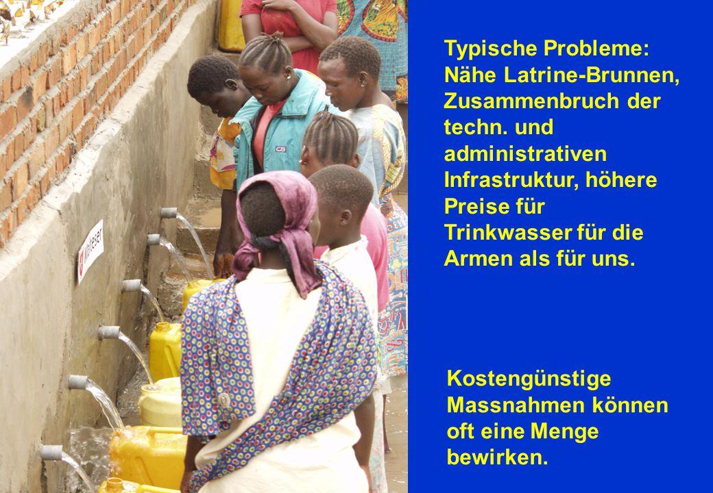 Typische Probleme: Nähe Latrine-Brunnen, Zusammenbruch der techn. und administrativen Infrastruktur, höhere Preise für Trinkwasser für die Armen als f