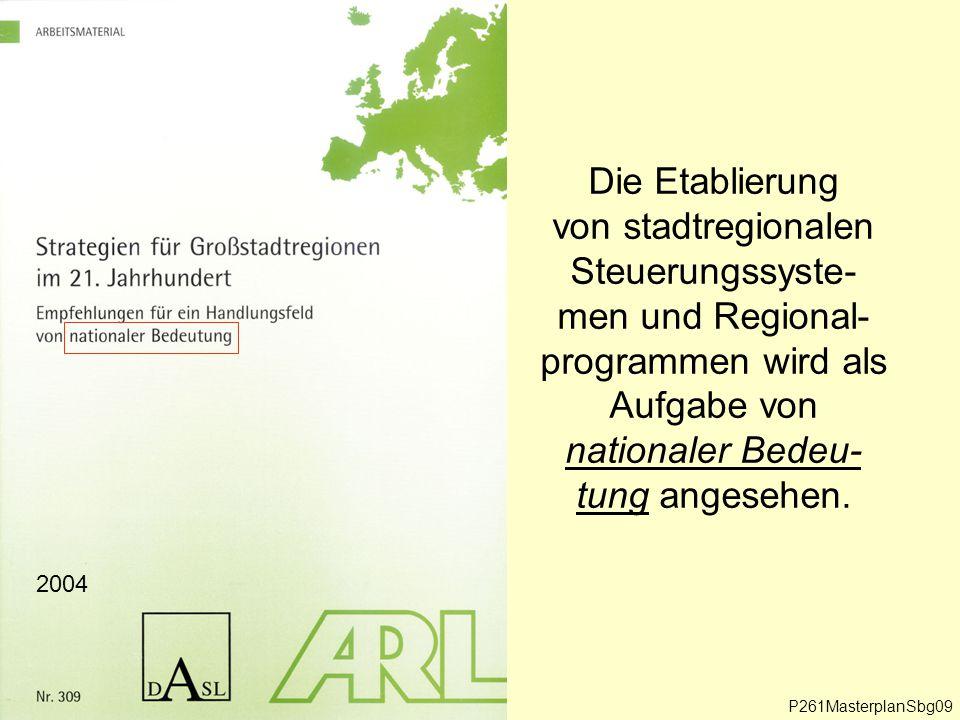 Die Etablierung von stadtregionalen Steuerungssyste- men und Regional- programmen wird als Aufgabe von nationaler Bedeu- tung angesehen.