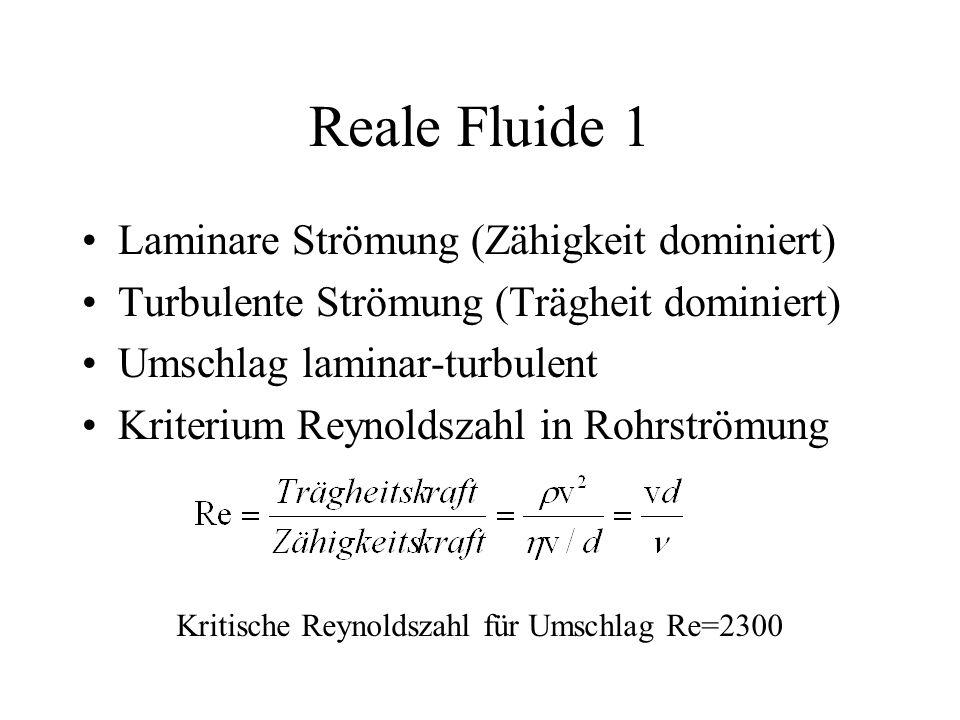 Reale Fluide 1 Laminare Strömung (Zähigkeit dominiert) Turbulente Strömung (Trägheit dominiert) Umschlag laminar-turbulent Kriterium Reynoldszahl in Rohrströmung Kritische Reynoldszahl für Umschlag Re=2300