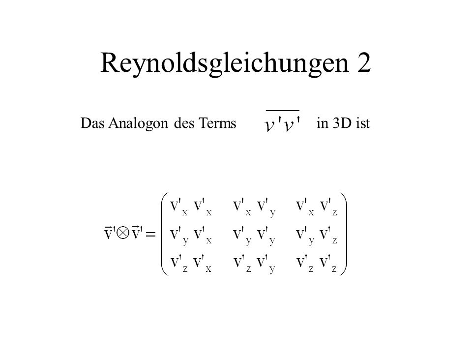 Reynoldsgleichungen 2 Das Analogon des Terms in 3D ist