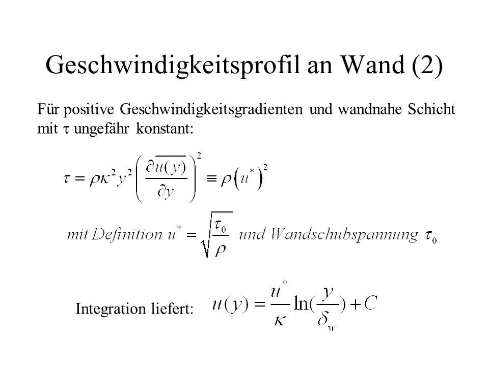 Geschwindigkeitsprofil an Wand (2) Für positive Geschwindigkeitsgradienten und wandnahe Schicht mit  ungefähr konstant: Integration liefert: