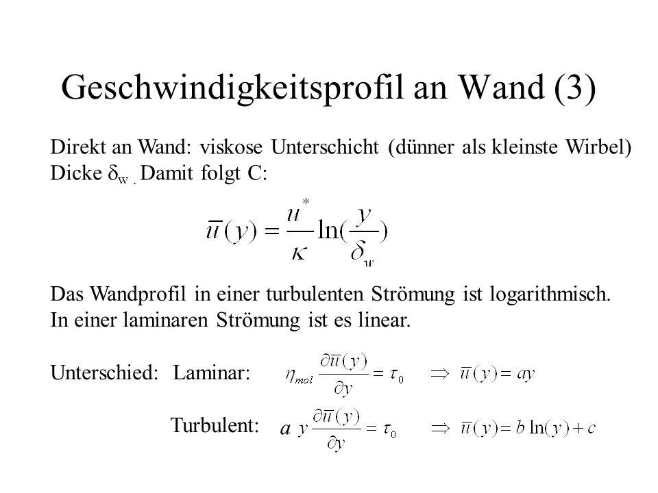 Geschwindigkeitsprofil an Wand (3) Direkt an Wand: viskose Unterschicht (dünner als kleinste Wirbel) Dicke  w.