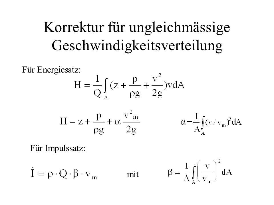 Korrektur für ungleichmässige Geschwindigkeitsverteilung Für Energiesatz: Für Impulssatz: mit