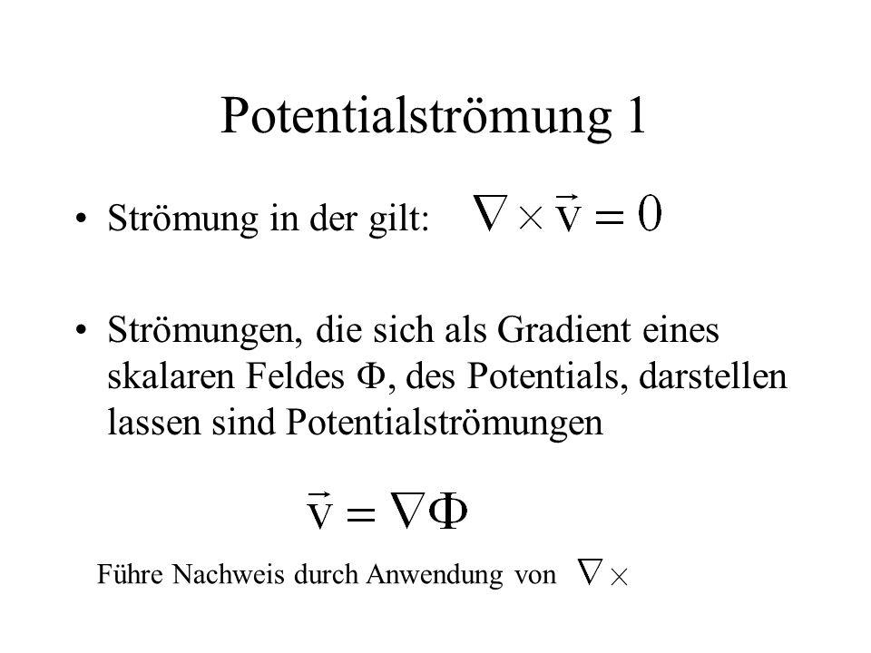 Potentialströmung 1 Strömung in der gilt: Strömungen, die sich als Gradient eines skalaren Feldes , des Potentials, darstellen lassen sind Potentialströmungen Führe Nachweis durch Anwendung von