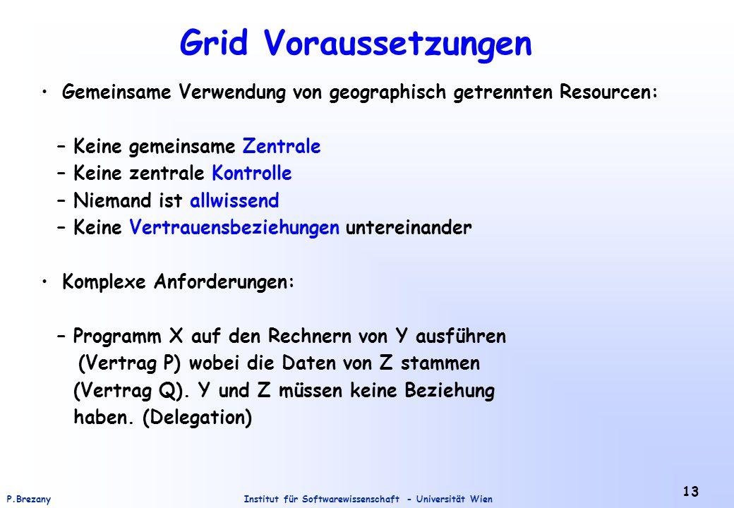 Institut für Softwarewissenschaft - Universität WienP.Brezany 13 Grid Voraussetzungen Gemeinsame Verwendung von geographisch getrennten Resourcen: – K