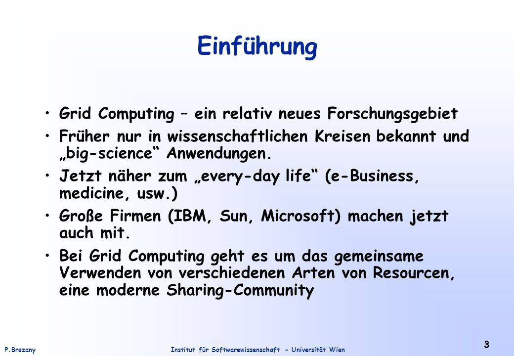 Institut für Softwarewissenschaft - Universität WienP.Brezany 3 Einführung Grid Computing – ein relativ neues Forschungsgebiet Früher nur in wissensch