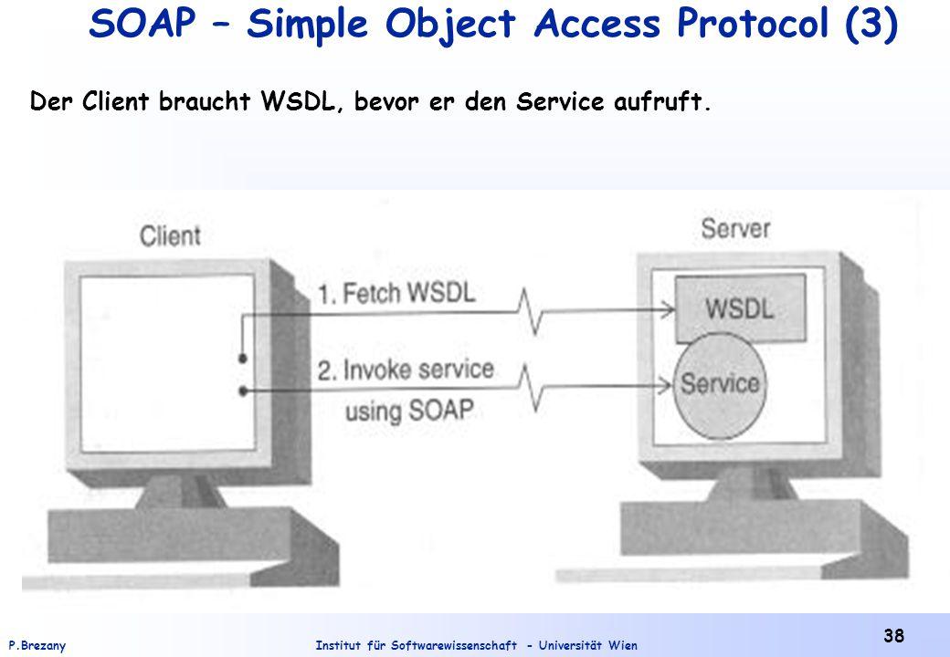 Institut für Softwarewissenschaft - Universität WienP.Brezany 38 SOAP – Simple Object Access Protocol (3) Der Client braucht WSDL, bevor er den Servic