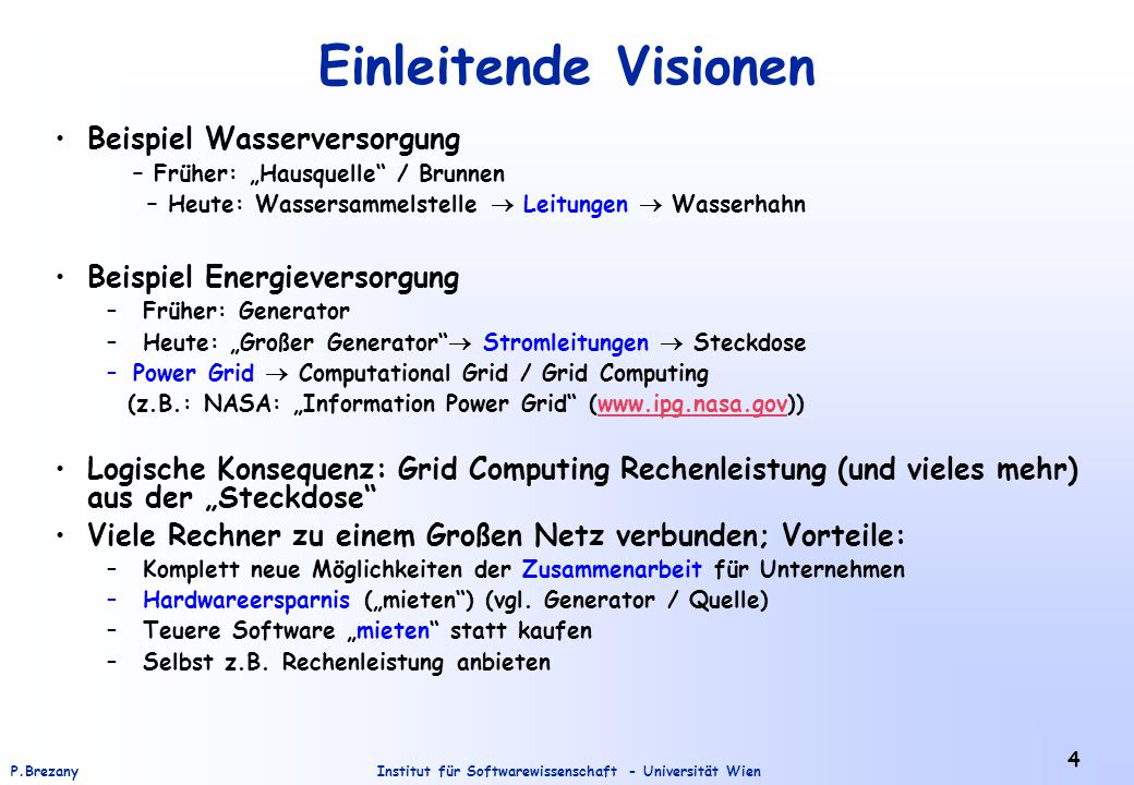 Institut für Softwarewissenschaft - Universität WienP.Brezany 5 Grid Computing Vision The Internet is about getting computers to talk together; Grid computing is about getting computers to work together. Tom Hawk, IBM s general manager of Grid computing