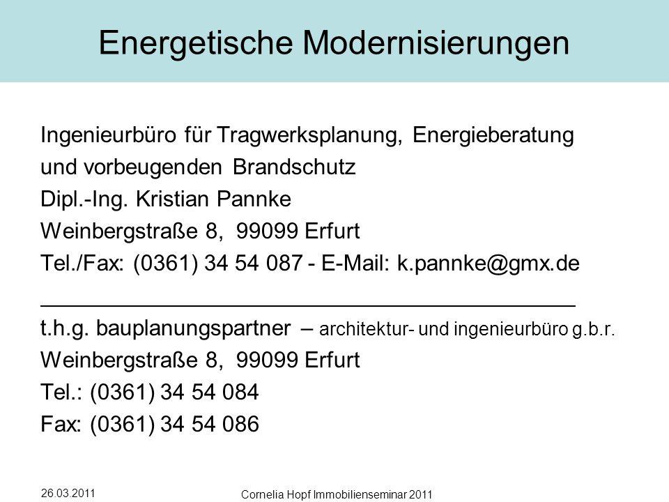 26.03.2011 Cornelia Hopf Immobilienseminar 2011 Energetische Modernisierungen Ingenieurbüro für Tragwerksplanung, Energieberatung und vorbeugenden Brandschutz Dipl.-Ing.