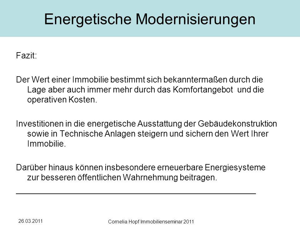 26.03.2011 Cornelia Hopf Immobilienseminar 2011 Energetische Modernisierungen Fazit: Der Wert einer Immobilie bestimmt sich bekanntermaßen durch die Lage aber auch immer mehr durch das Komfortangebot und die operativen Kosten.