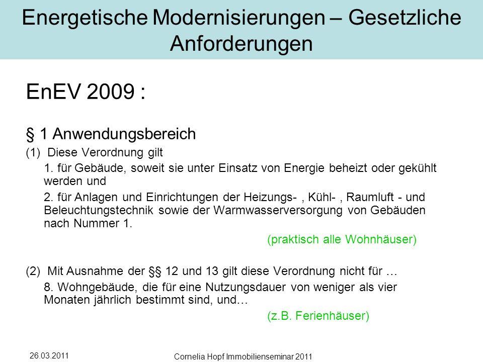 26.03.2011 Cornelia Hopf Immobilienseminar 2011 Energetische Modernisierungen – Gesetzliche Anforderungen EnEV 2009 : § 1 Anwendungsbereich (1) Diese Verordnung gilt 1.