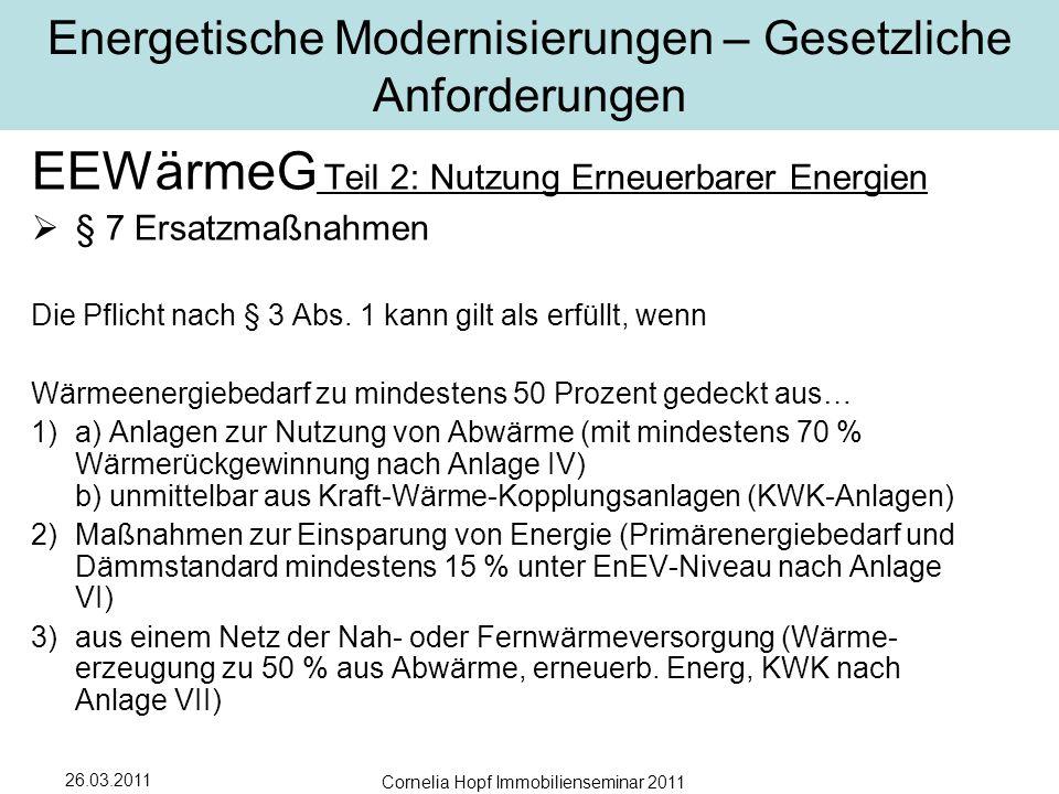 26.03.2011 Cornelia Hopf Immobilienseminar 2011 Energetische Modernisierungen – Gesetzliche Anforderungen EEWärmeG Teil 2: Nutzung Erneuerbarer Energien  § 7 Ersatzmaßnahmen Die Pflicht nach § 3 Abs.
