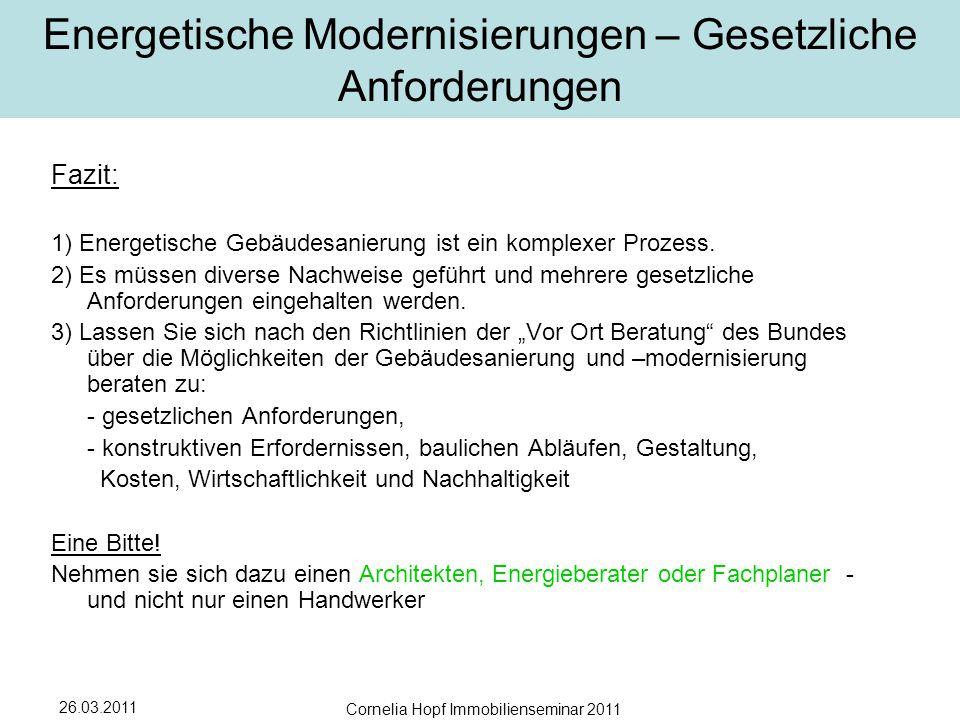 26.03.2011 Cornelia Hopf Immobilienseminar 2011 Energetische Modernisierungen – Gesetzliche Anforderungen Fazit: 1) Energetische Gebäudesanierung ist ein komplexer Prozess.