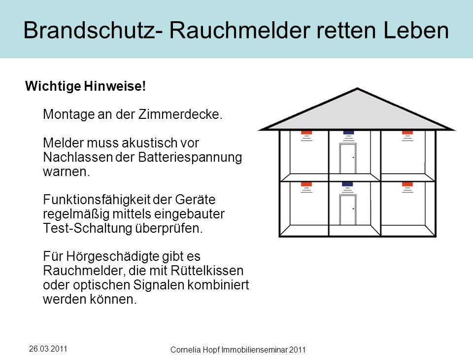 26.03.2011 Cornelia Hopf Immobilienseminar 2011 Brandschutz- Rauchmelder retten Leben Wichtige Hinweise.