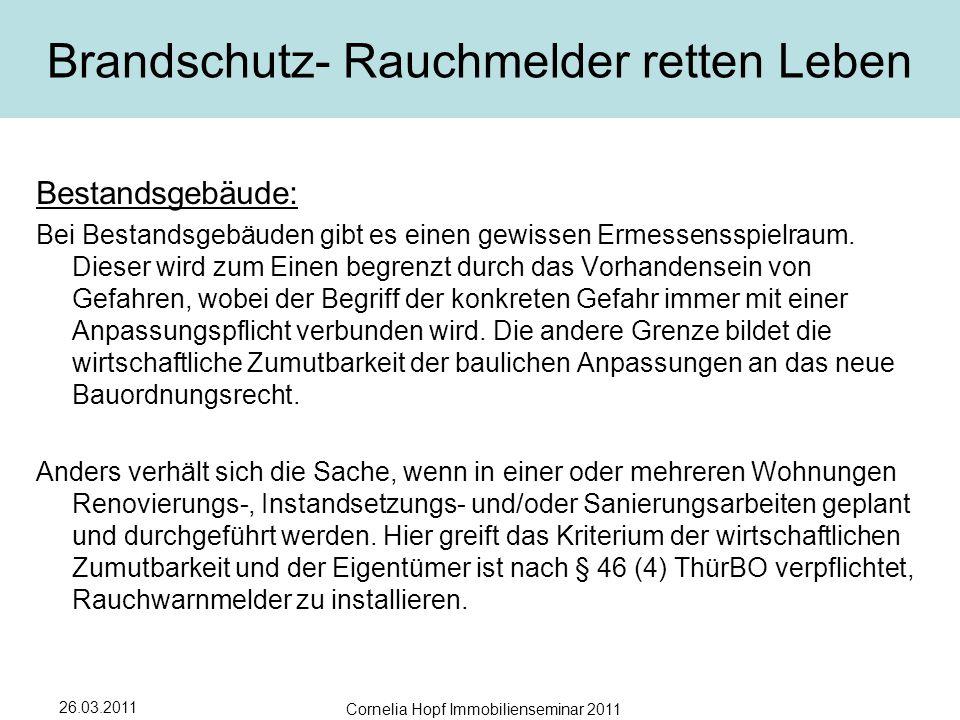 26.03.2011 Cornelia Hopf Immobilienseminar 2011 Brandschutz- Rauchmelder retten Leben Bestandsgebäude: Bei Bestandsgebäuden gibt es einen gewissen Ermessensspielraum.