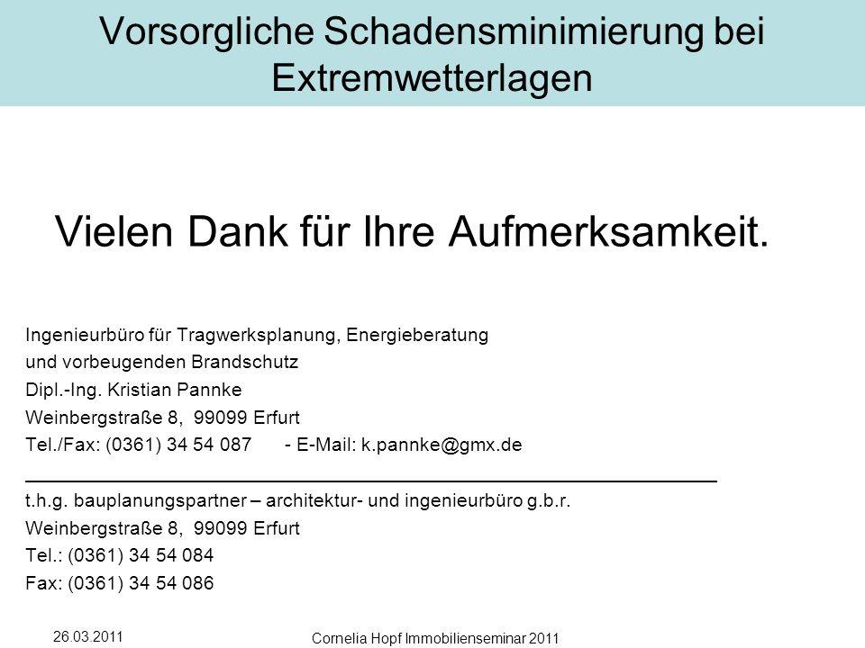 26.03.2011 Cornelia Hopf Immobilienseminar 2011 Vorsorgliche Schadensminimierung bei Extremwetterlagen Vielen Dank für Ihre Aufmerksamkeit.