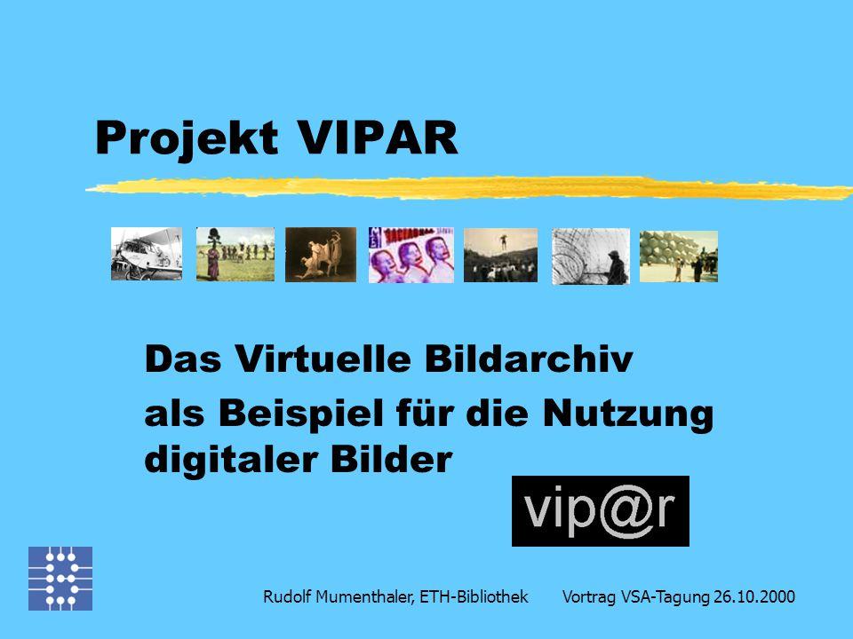 Projekt VIPAR Das Virtuelle Bildarchiv als Beispiel für die Nutzung digitaler Bilder Rudolf Mumenthaler, ETH-Bibliothek Vortrag VSA-Tagung 26.10.2000