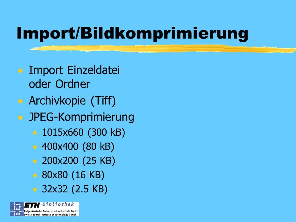 Import/Bildkomprimierung  Import Einzeldatei oder Ordner  Archivkopie (Tiff)  JPEG-Komprimierung  1015x660 (300 kB)  400x400 (80 kB)  200x200 (25 KB)  80x80 (16 KB)  32x32 (2.5 KB)