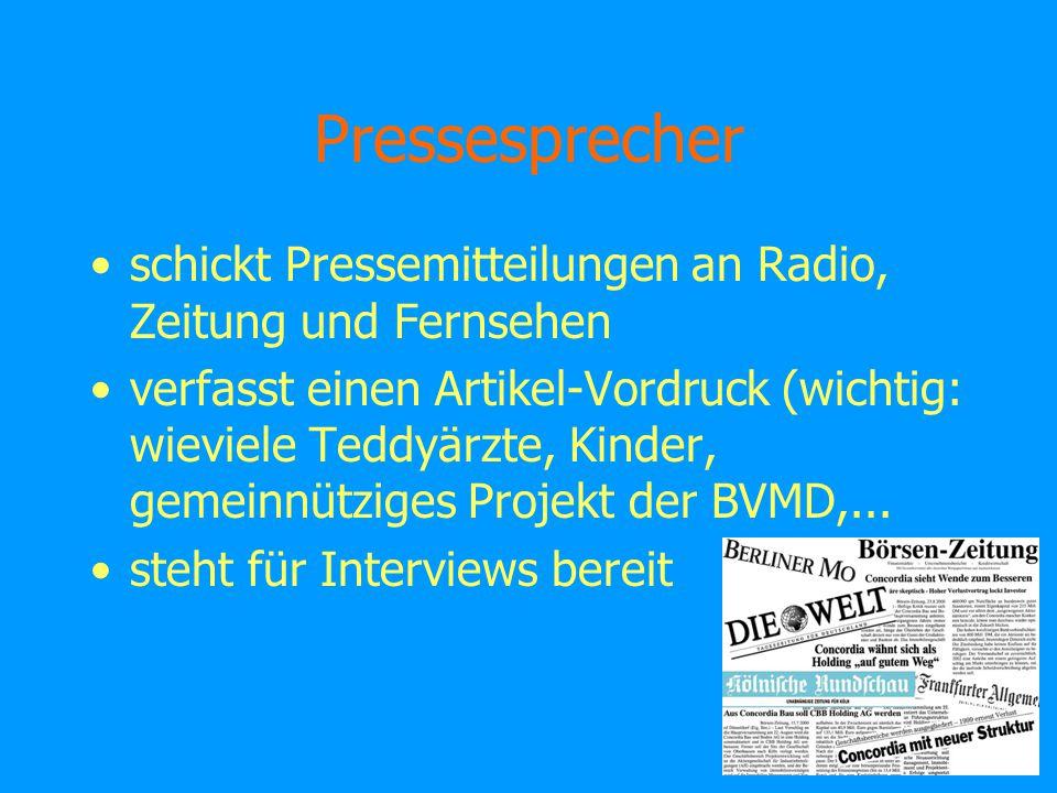 Pressesprecher schickt Pressemitteilungen an Radio, Zeitung und Fernsehen verfasst einen Artikel-Vordruck (wichtig: wieviele Teddyärzte, Kinder, gemeinnütziges Projekt der BVMD,...