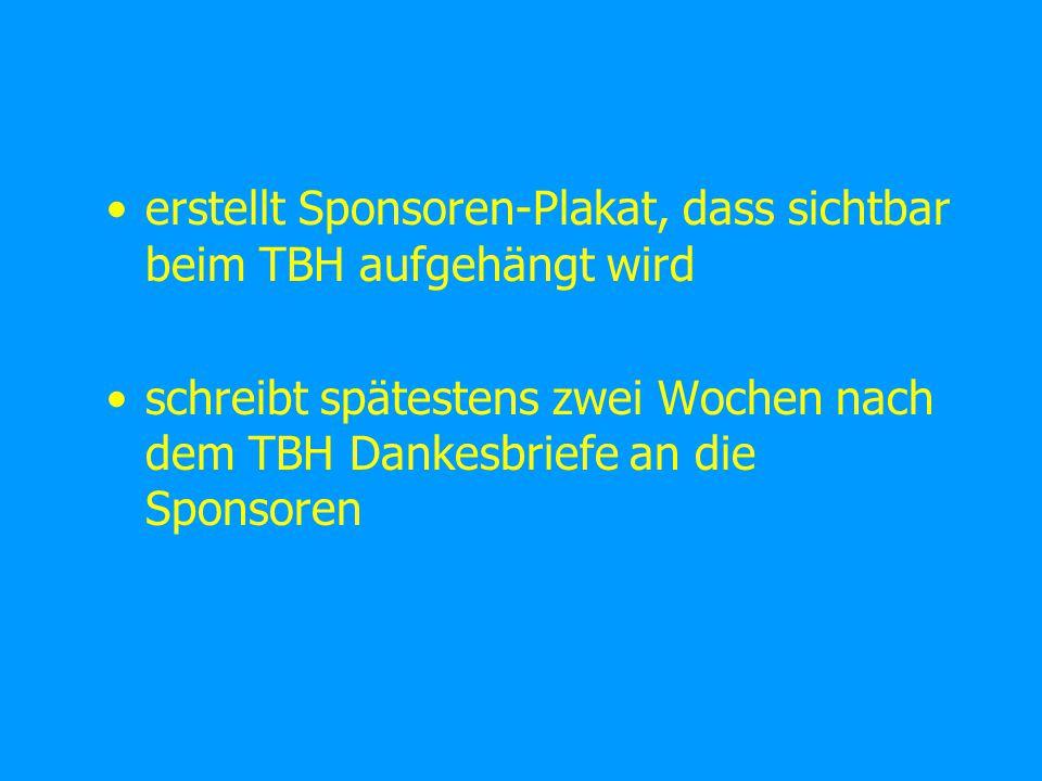 erstellt Sponsoren-Plakat, dass sichtbar beim TBH aufgehängt wird schreibt spätestens zwei Wochen nach dem TBH Dankesbriefe an die Sponsoren
