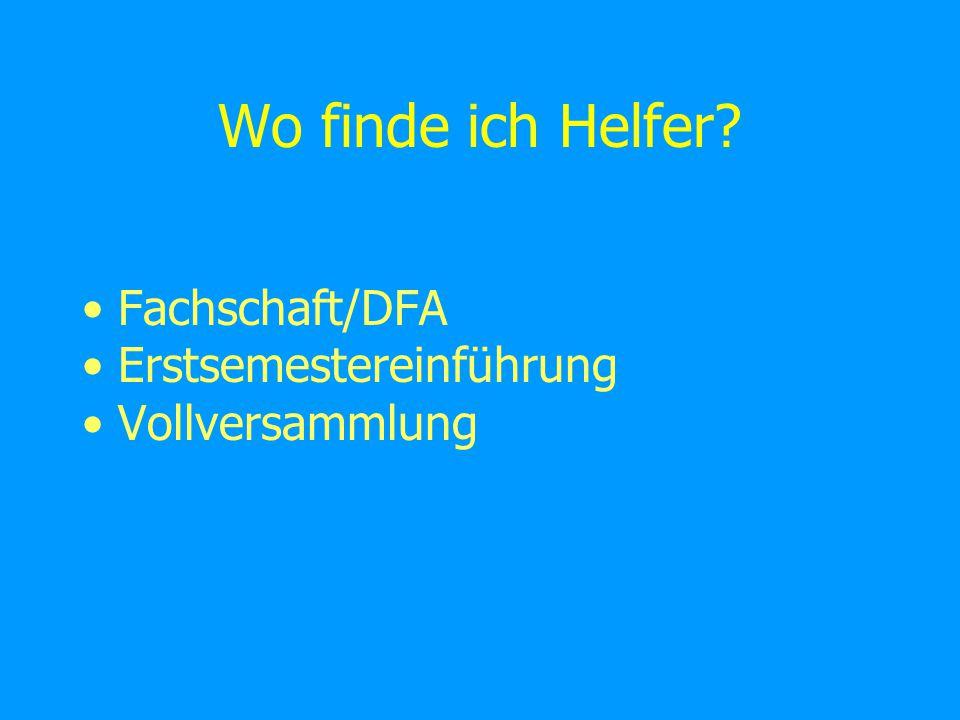 Wo finde ich Helfer Fachschaft/DFA Erstsemestereinführung Vollversammlung