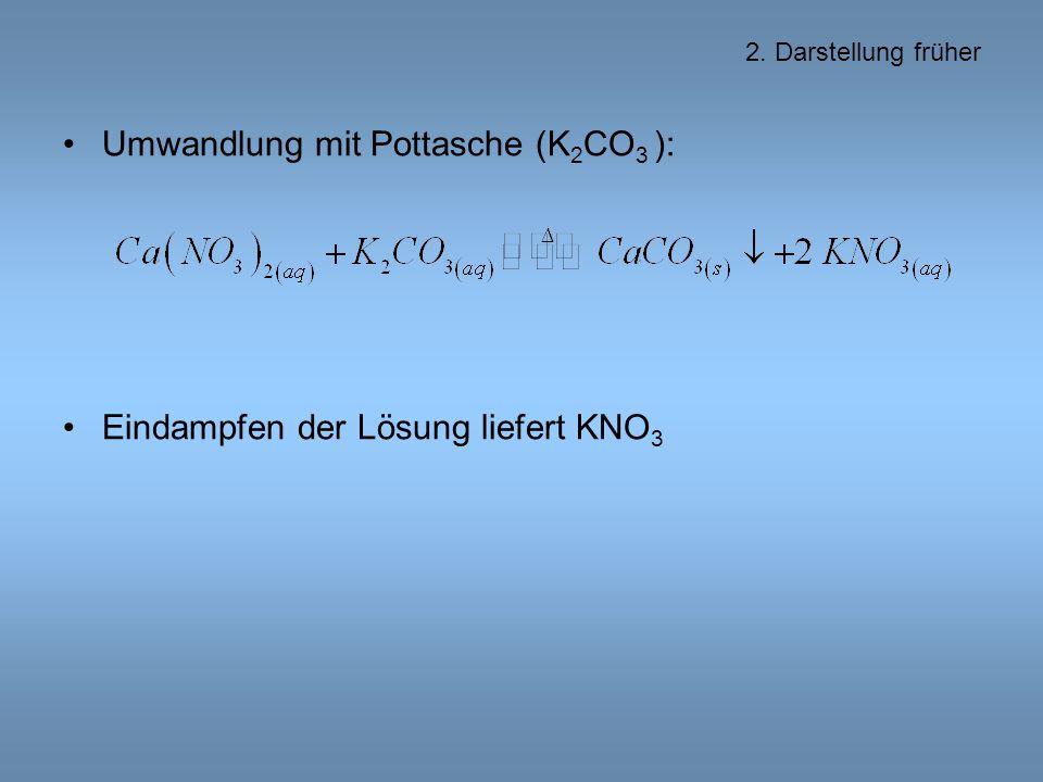 Umwandlung mit Pottasche (K 2 CO 3 ): Eindampfen der Lösung liefert KNO 3 2. Darstellung früher