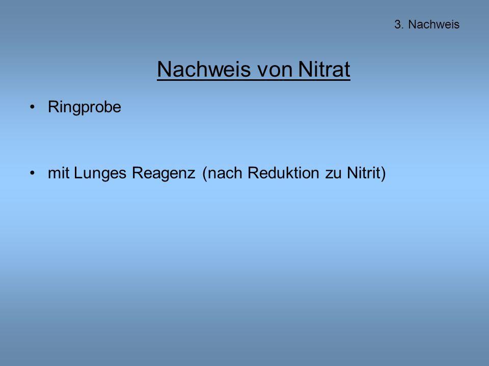 Nachweis von Nitrat Ringprobe mit Lunges Reagenz (nach Reduktion zu Nitrit) 3. Nachweis