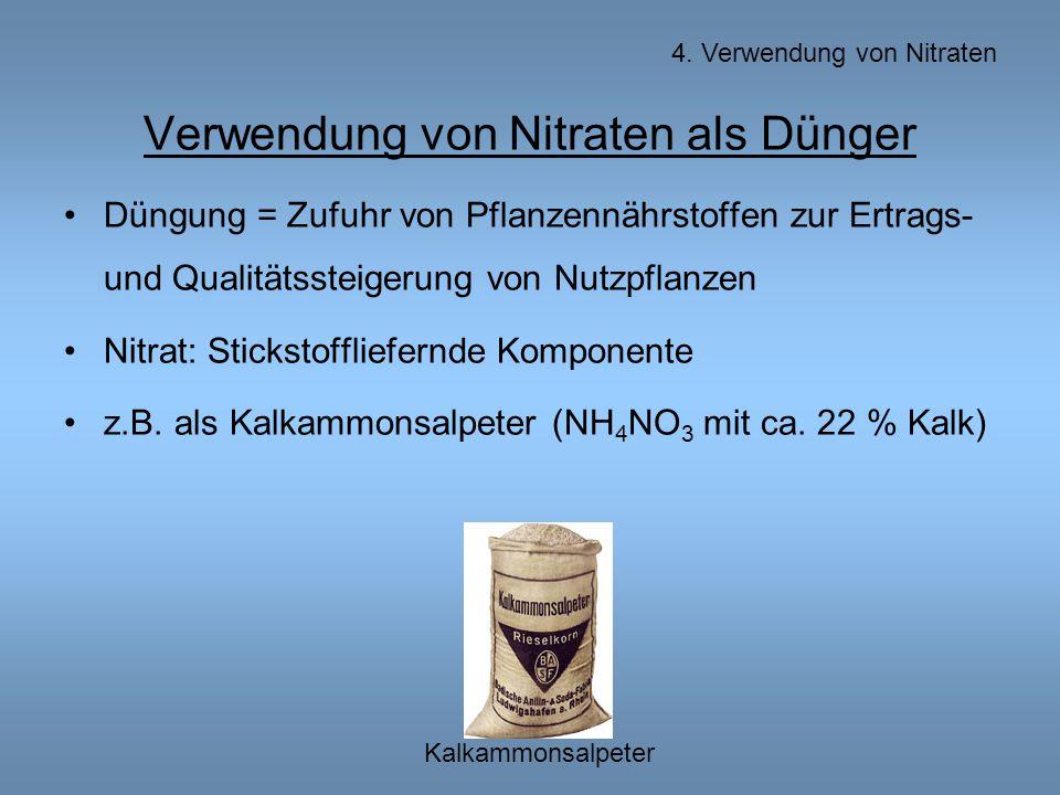 Verwendung von Nitraten als Dünger Düngung = Zufuhr von Pflanzennährstoffen zur Ertrags- und Qualitätssteigerung von Nutzpflanzen Nitrat: Stickstoffliefernde Komponente z.B.