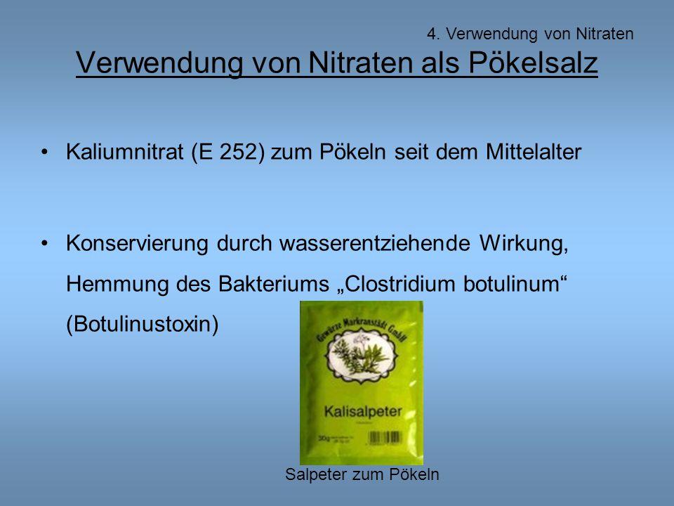 """Verwendung von Nitraten als Pökelsalz Kaliumnitrat (E 252) zum Pökeln seit dem Mittelalter Konservierung durch wasserentziehende Wirkung, Hemmung des Bakteriums """"Clostridium botulinum (Botulinustoxin) 4."""