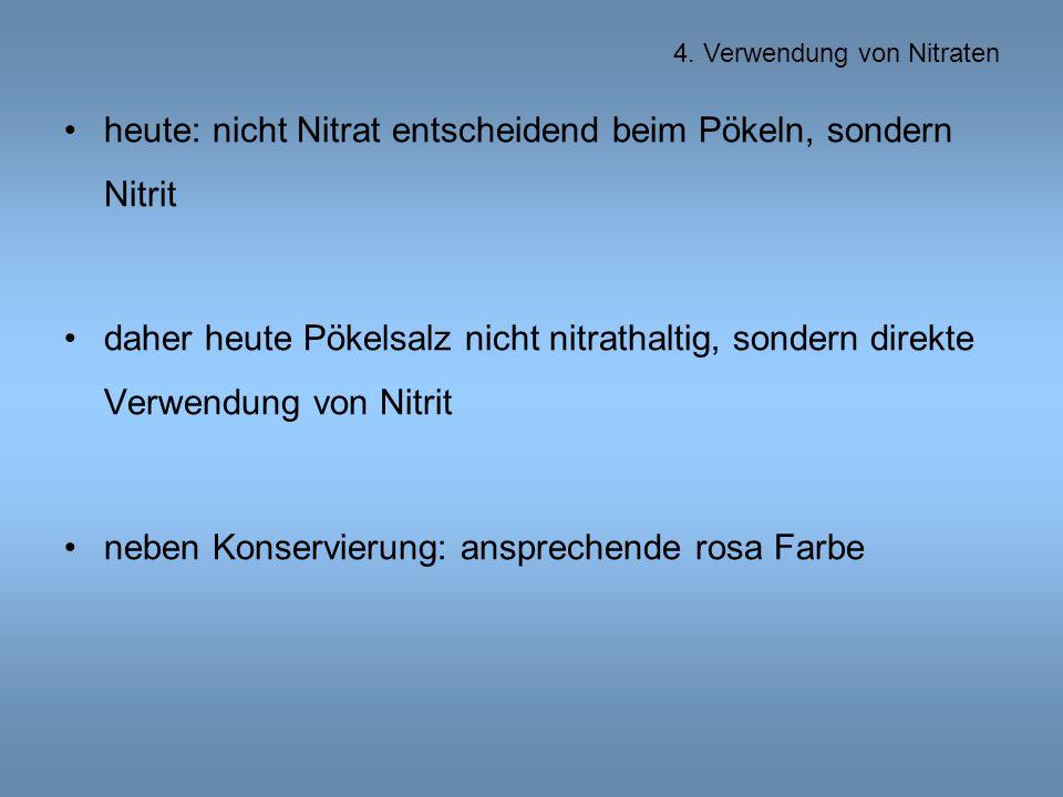 heute: nicht Nitrat entscheidend beim Pökeln, sondern Nitrit daher heute Pökelsalz nicht nitrathaltig, sondern direkte Verwendung von Nitrit neben Konservierung: ansprechende rosa Farbe 4.