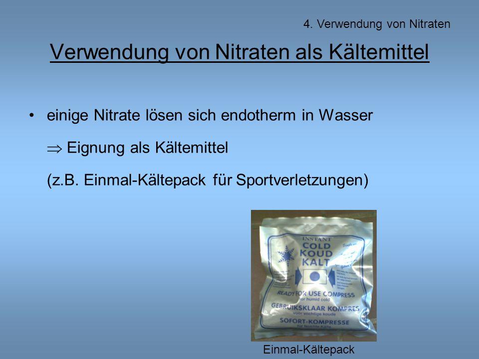 Verwendung von Nitraten als Kältemittel einige Nitrate lösen sich endotherm in Wasser  Eignung als Kältemittel (z.B.
