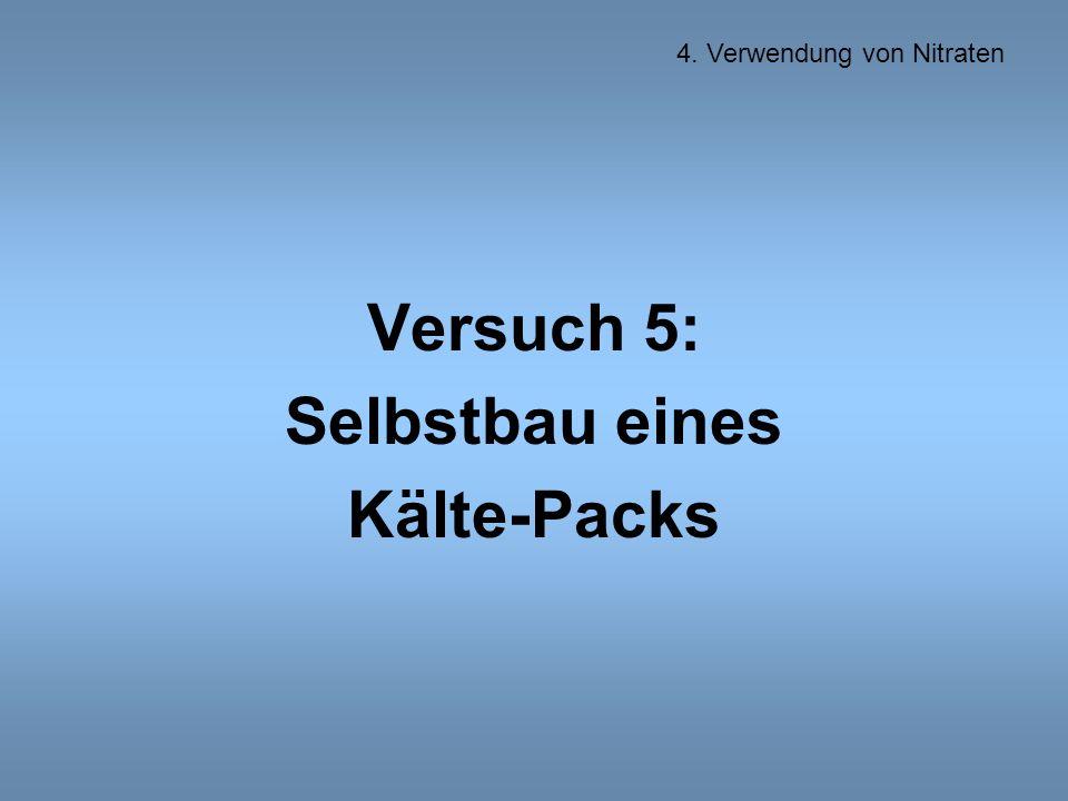 Versuch 5: Selbstbau eines Kälte-Packs 4. Verwendung von Nitraten