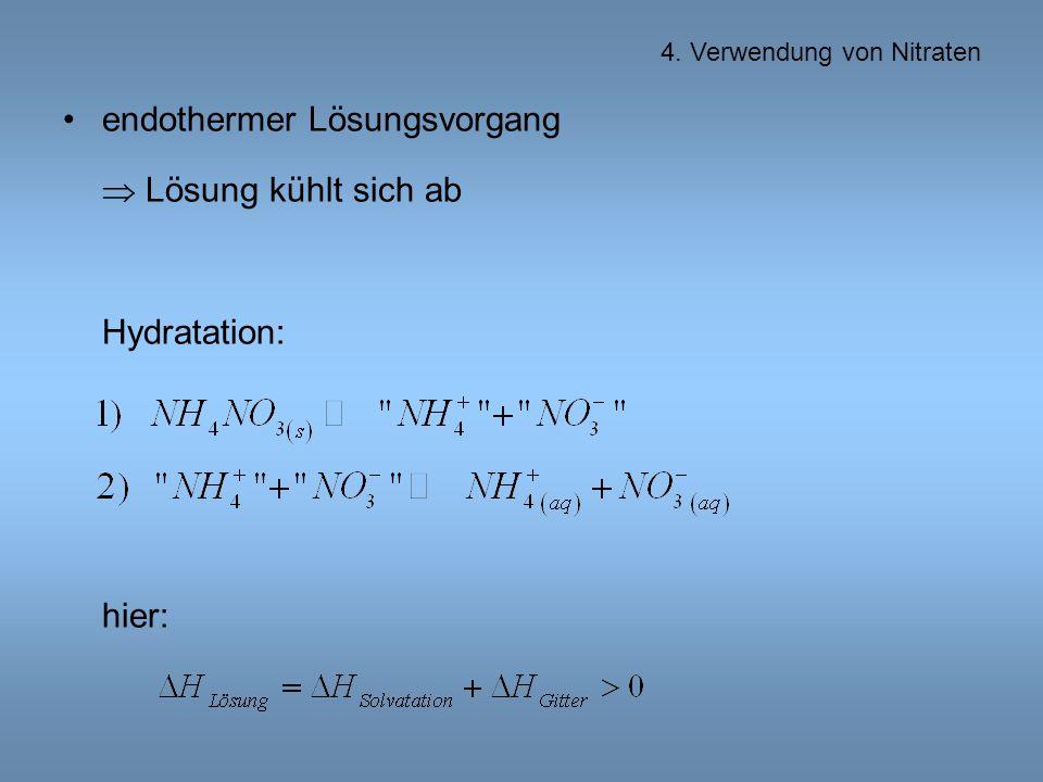 endothermer Lösungsvorgang  Lösung kühlt sich ab Hydratation: hier: 4. Verwendung von Nitraten