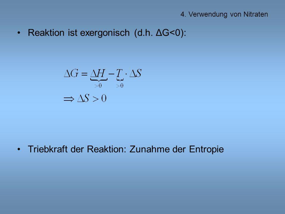 Reaktion ist exergonisch (d.h.ΔG<0): Triebkraft der Reaktion: Zunahme der Entropie 4.