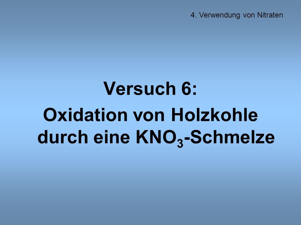 Versuch 6: Oxidation von Holzkohle durch eine KNO 3 -Schmelze 4. Verwendung von Nitraten