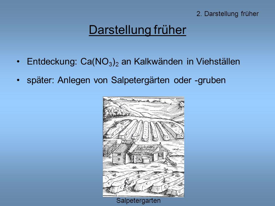 2. Darstellung früher Darstellung früher Entdeckung: Ca(NO 3 ) 2 an Kalkwänden in Viehställen später: Anlegen von Salpetergärten oder -gruben Salpeter