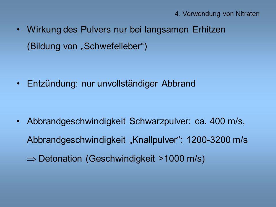 """Wirkung des Pulvers nur bei langsamen Erhitzen (Bildung von """"Schwefelleber ) Entzündung: nur unvollständiger Abbrand Abbrandgeschwindigkeit Schwarzpulver: ca."""