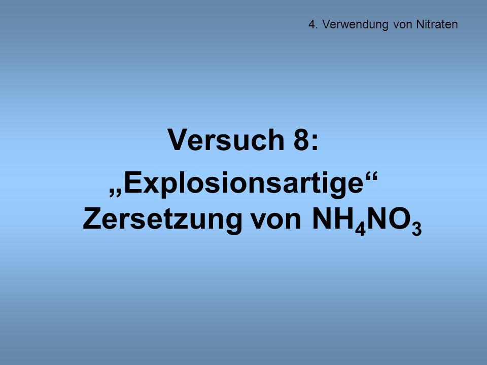 """Versuch 8: """"Explosionsartige Zersetzung von NH 4 NO 3 4. Verwendung von Nitraten"""